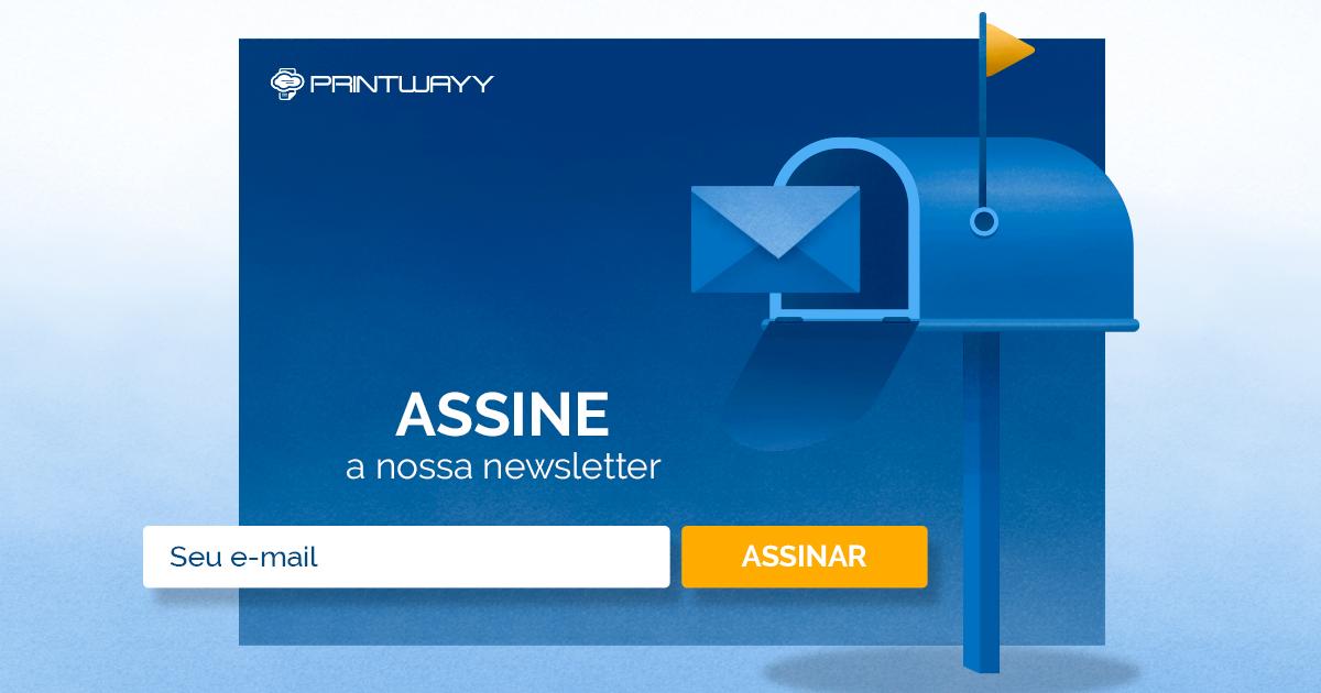 Convite para assinar a newsletter da PrintWayy.
