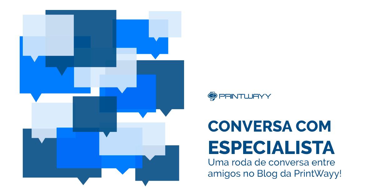 Convite para ver outras edições da Conversa com Especialista no Blog da PrintWayy.