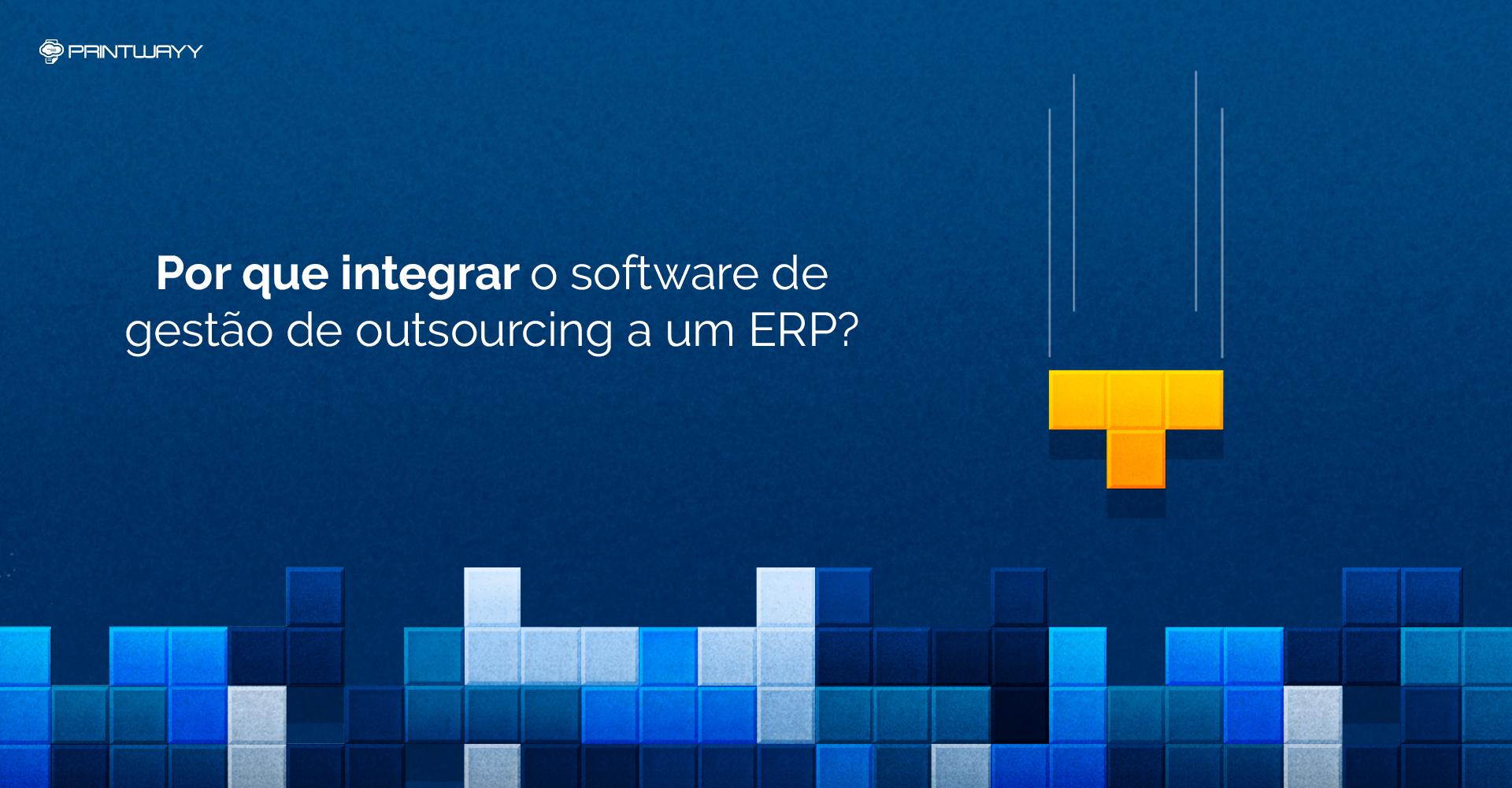 Por que integrar o software de gestão de outsourcing a um ERP?