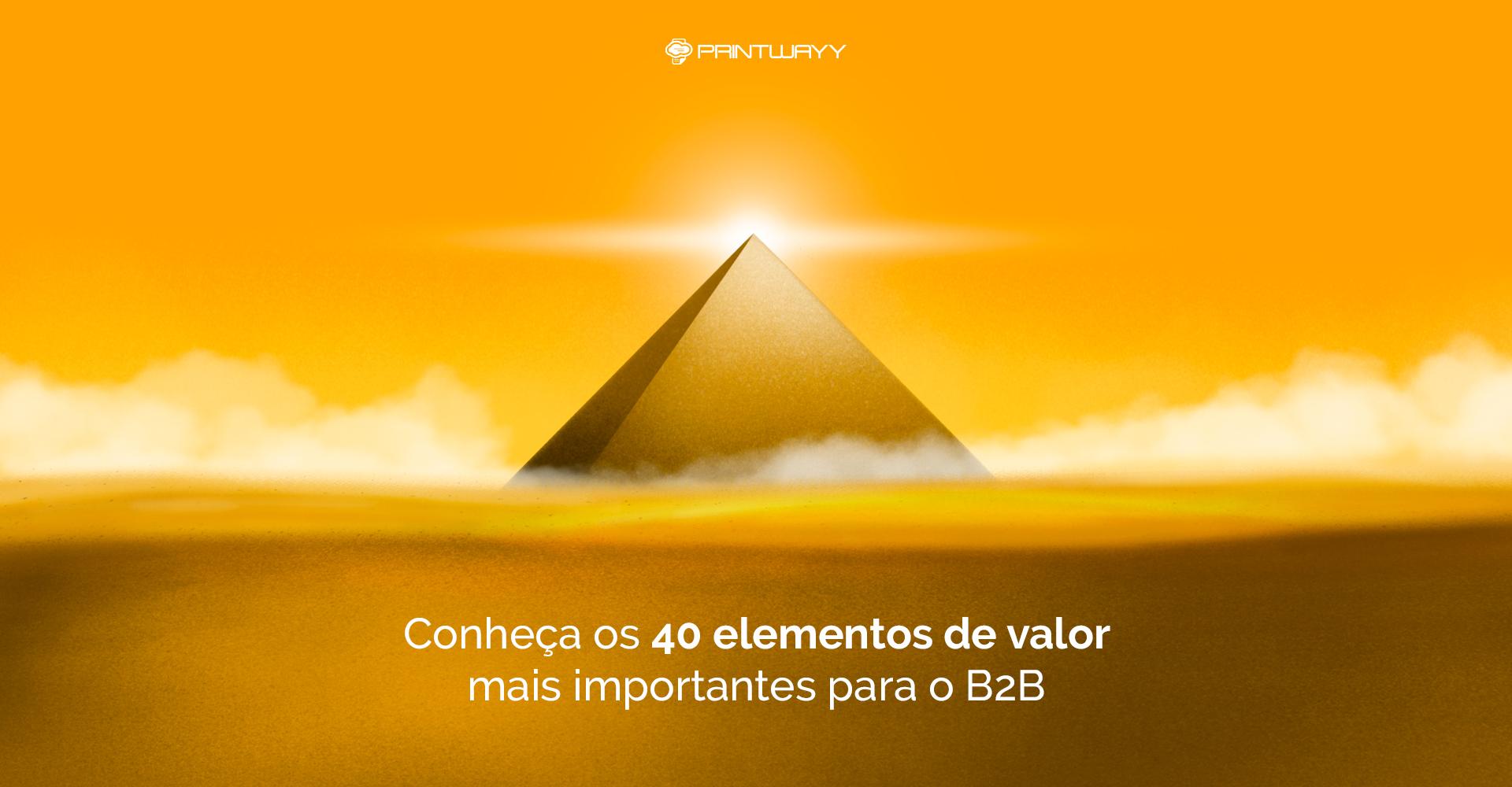 Ilustração de uma pirâmide no deserto. A ilustração representa os elementos de valor do B2B que são apresentados em forma de pirâmide.