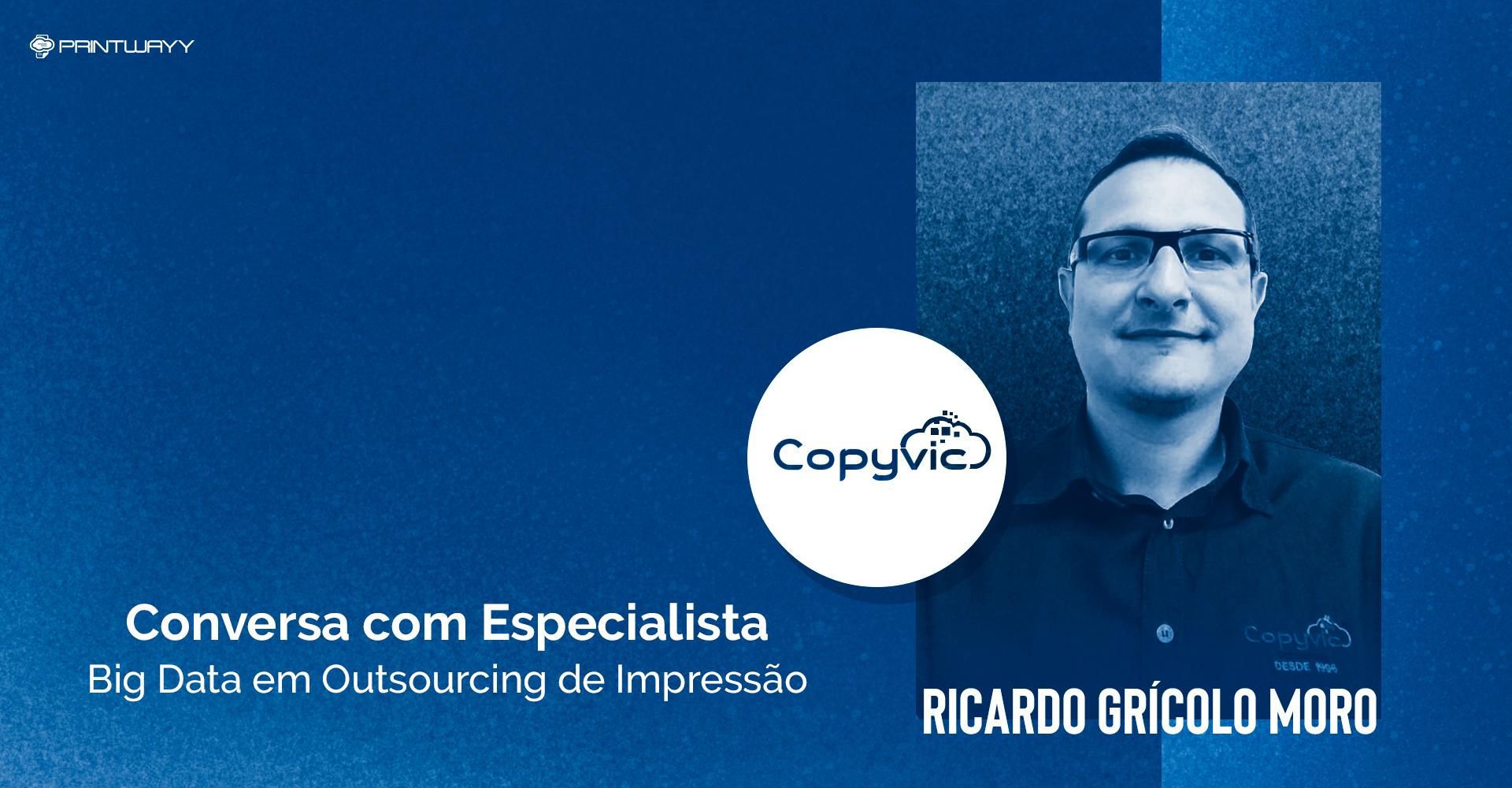Fotografia de Ricardo Grícolo Moro e logotipo da empresa Copyvic. A imagem ilustra a conversa com especialista em outsourcing de impressão.