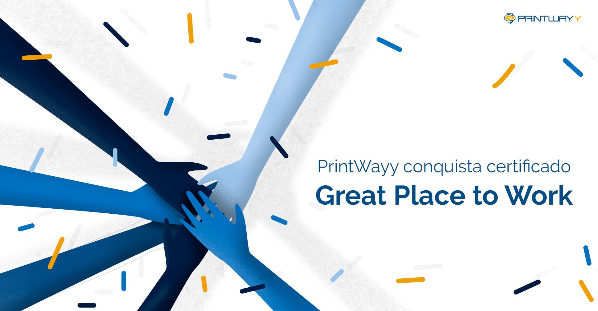 Mãos unidas, umas sob as outras comemorando a certificação Great Place to Work da PrintWayy.