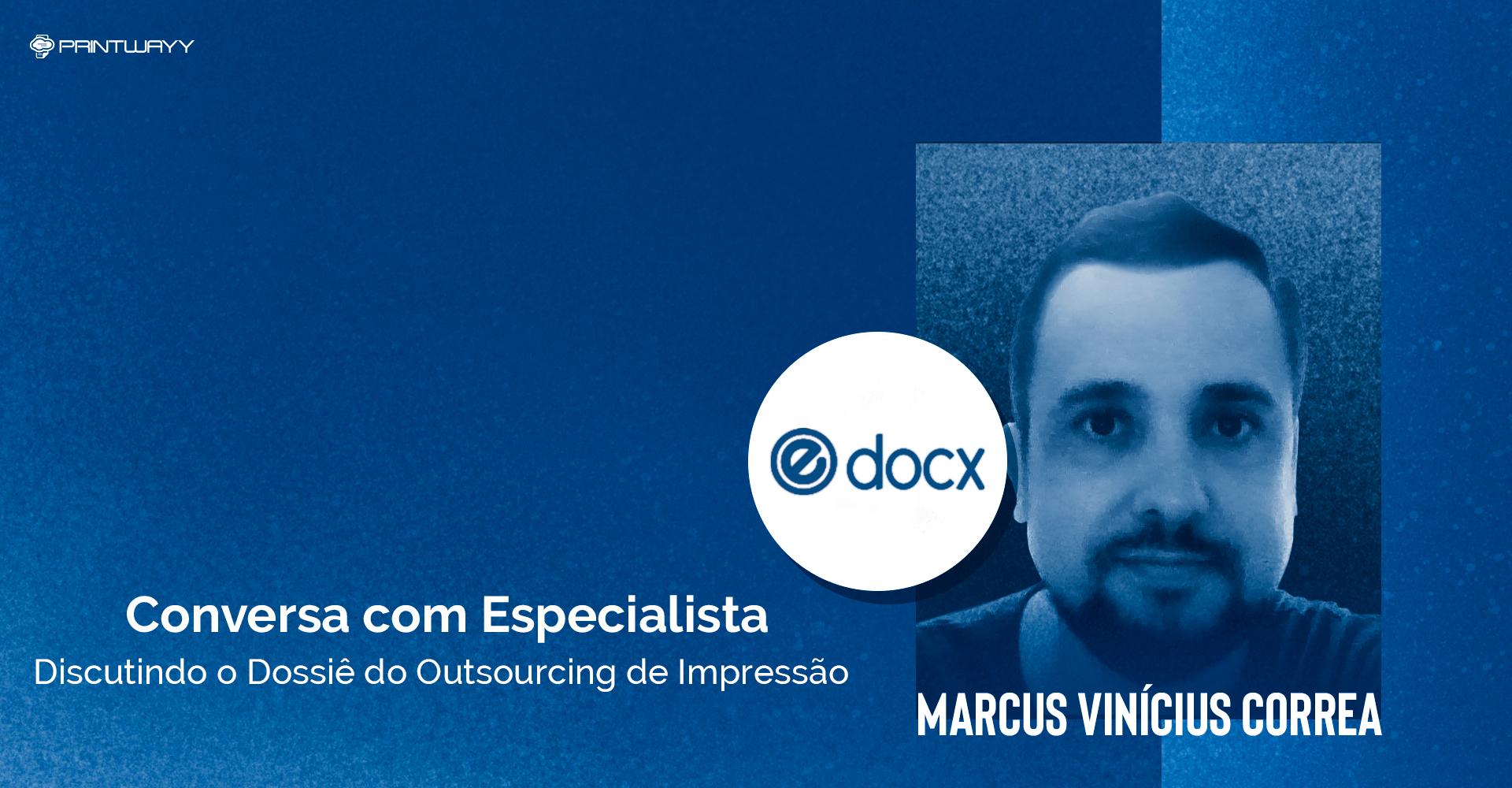 Fotografia de Marcus Correa e logotipo da empresa Edocx. A imagem ilustra a conversa com especialista em outsourcing de impressão.