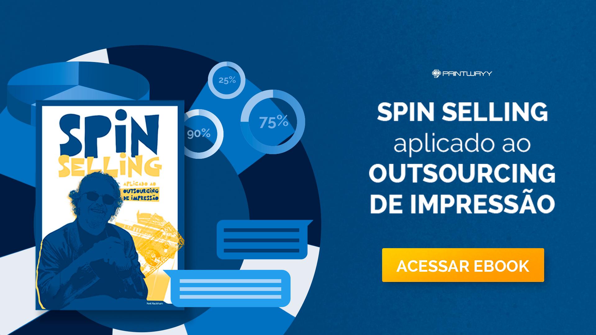 Convite para acessar o material Ebook SPIN Selling Aplicado ao Outsourcing de Impressão da PrintWayy.