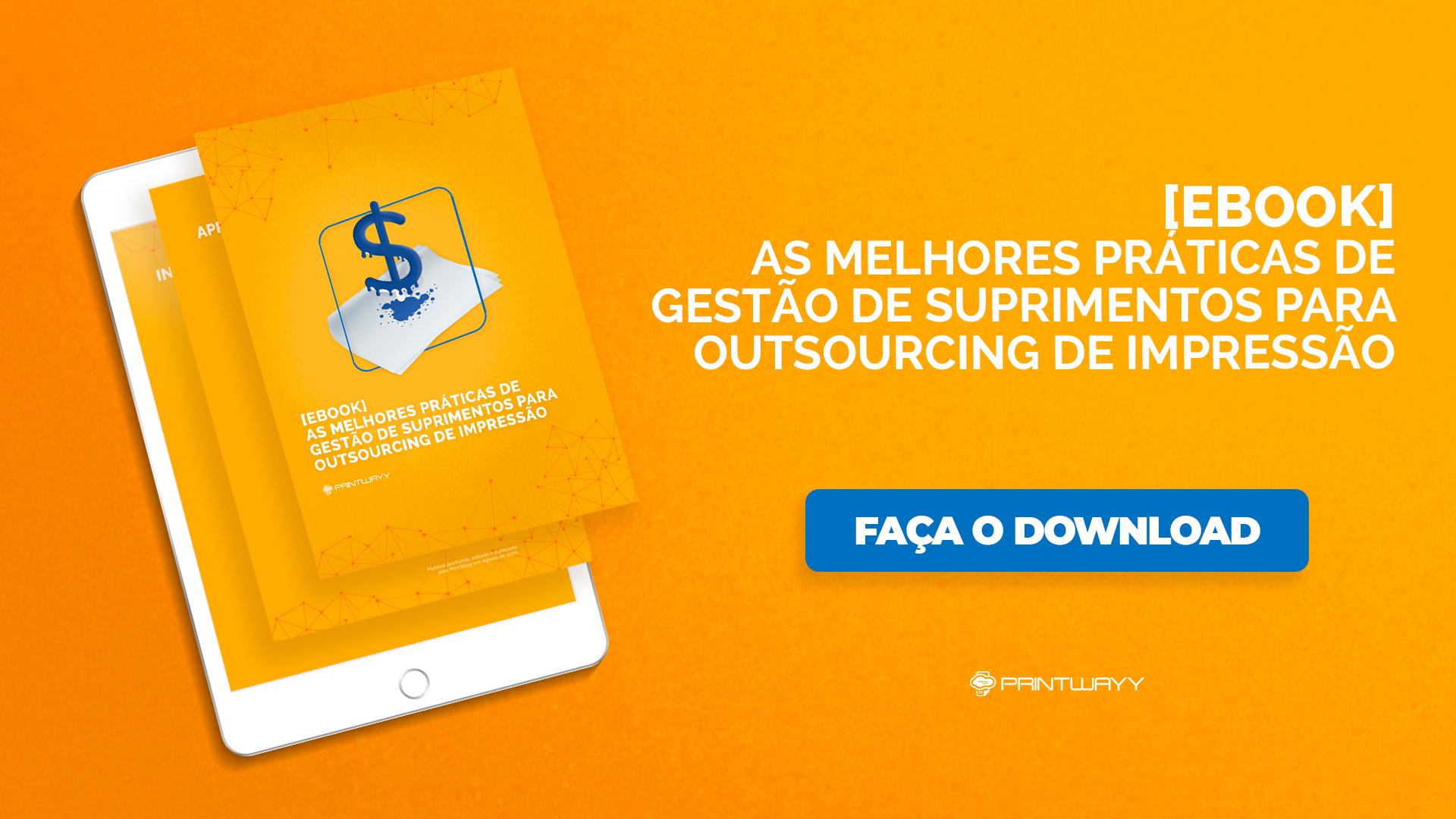 Convite para realizar o download do Ebook As Melhores Práticas de Gestão de Suprimentos para Outsourcing de Impressão, material elaborado pela PrintWayy.