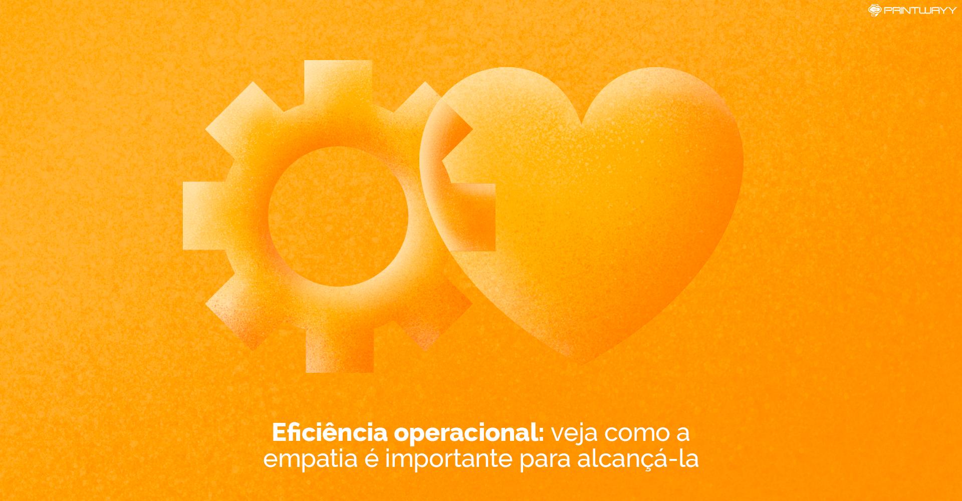 A imagem demonstra uma engrenagem e um coração atrelados, refletindo a relação da eficiência operacional com a empatia.
