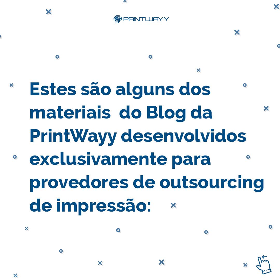 Imagem direcionada ao Instagram da PrintWayy, indicando alguns dos materiais do Blog da PrintWayy desenvolvidos para provedores de outsourcing de impressão.